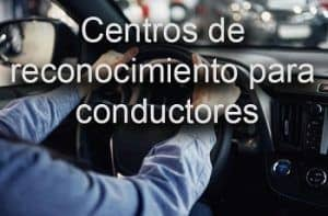 centros reconocimiento conductores